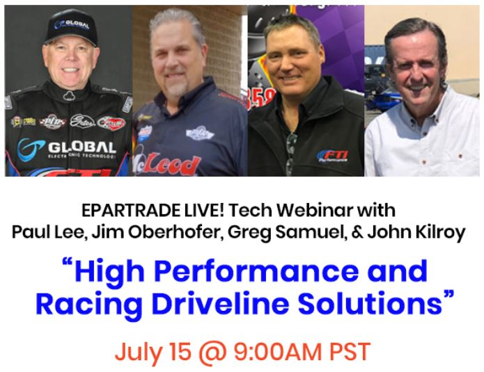 Don't Miss The Next EPARTRADE LIVE! Tech Webinar On High-Performance & Racing Driveline Solutions With Paul Lee, Jim Oberhofer & Greg Samuel